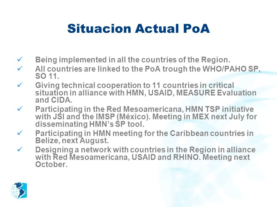 Situacion Actual PoA Being implemented in all the countries of the Region. All countries are linked to the PoA trough the WHO/PAHO SP, SO 11.