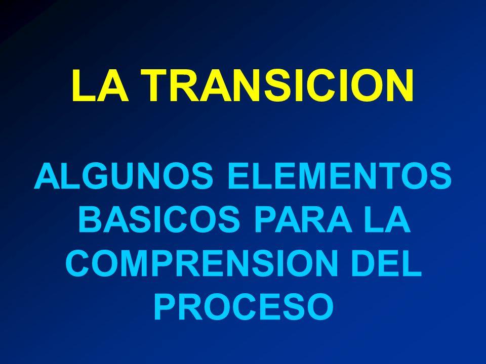 LA TRANSICION ALGUNOS ELEMENTOS BASICOS PARA LA COMPRENSION DEL