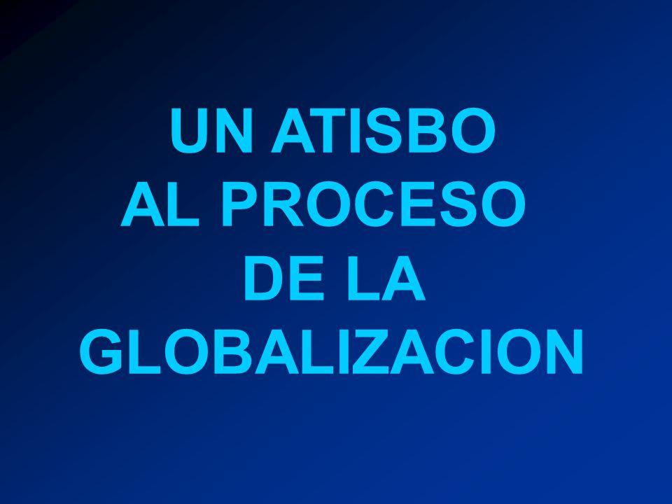 UN ATISBO AL PROCESO DE LA GLOBALIZACION