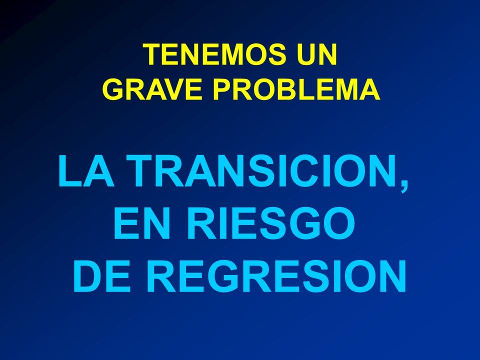 LA TRANSICION, EN RIESGO DE REGRESION