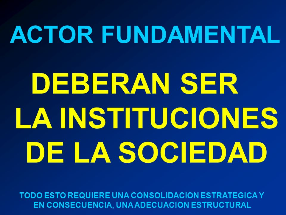 DEBERAN SER LA INSTITUCIONES DE LA SOCIEDAD