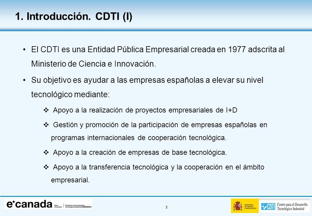 1. Introducción. CDTI (I) El CDTI es una Entidad Pública Empresarial creada en 1977 adscrita al Ministerio de Ciencia e Innovación.