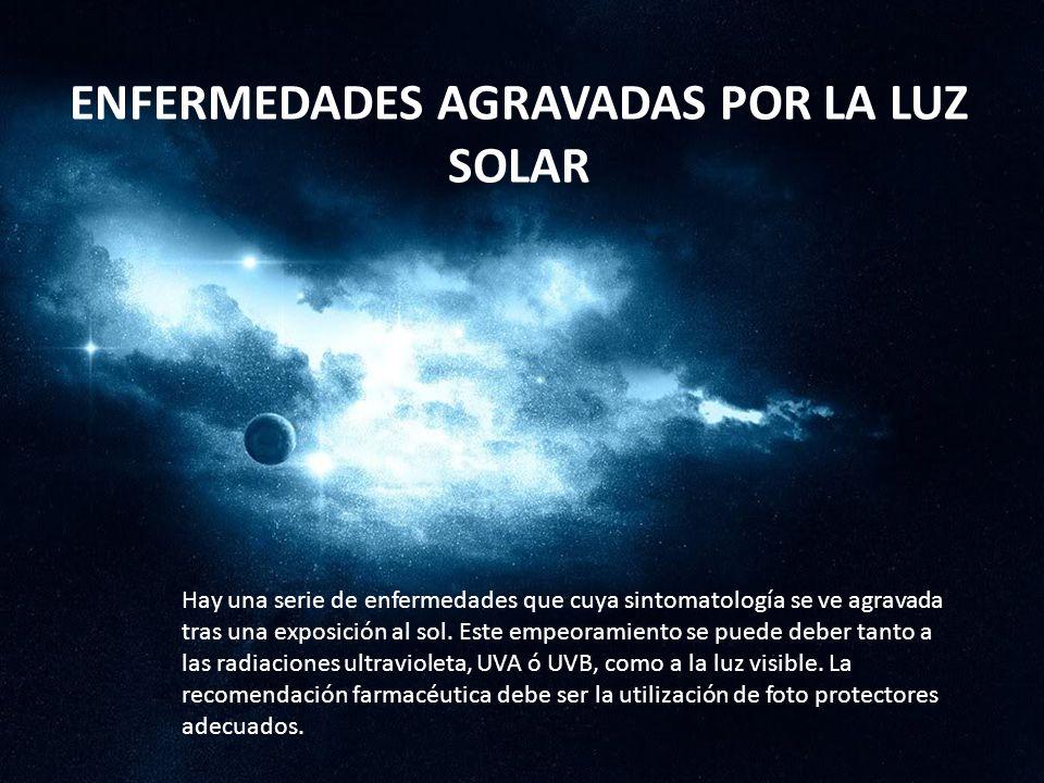 ENFERMEDADES AGRAVADAS POR LA LUZ SOLAR