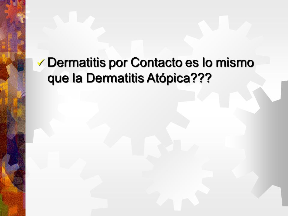 Dermatitis por Contacto es lo mismo que la Dermatitis Atópica