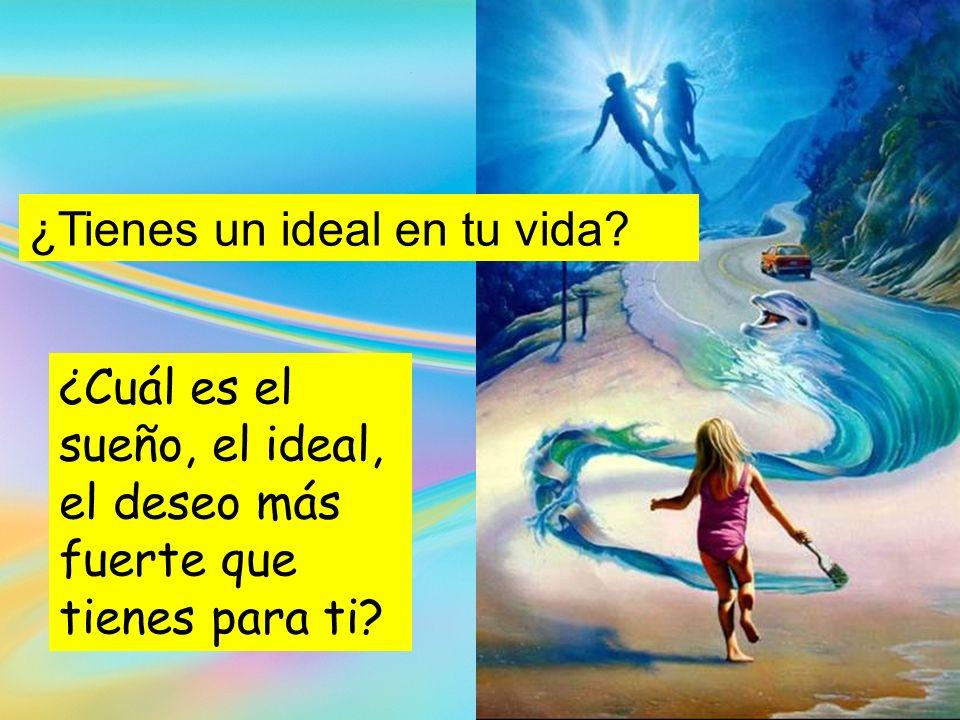 ¿Tienes un ideal en tu vida