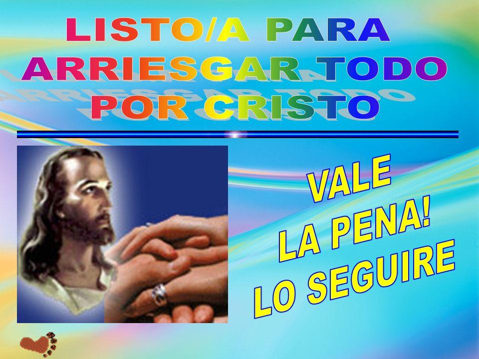 LISTO/A PARA ARRIESGAR TODO POR CRISTO VALE LA PENA! LO SEGUIRE