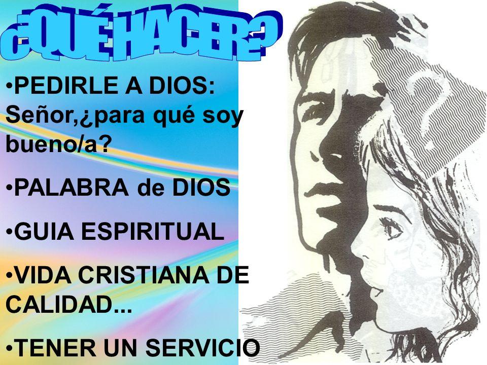 ¿QUÉ HACER PEDIRLE A DIOS: Señor,¿para qué soy bueno/a PALABRA de DIOS. GUIA ESPIRITUAL. VIDA CRISTIANA DE CALIDAD...