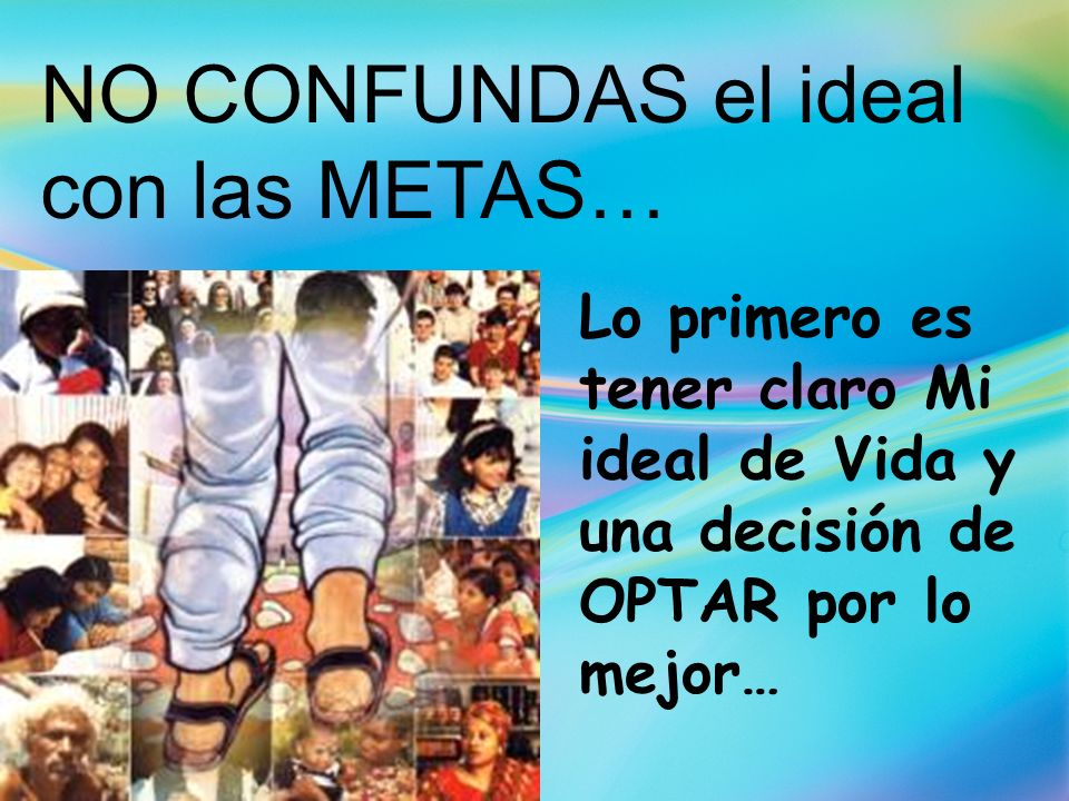 NO CONFUNDAS el ideal con las METAS…