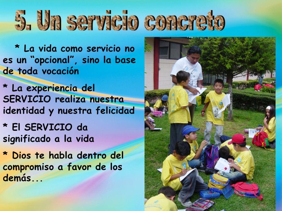 5. Un servicio concreto * La vida como servicio no es un opcional , sino la base de toda vocación.