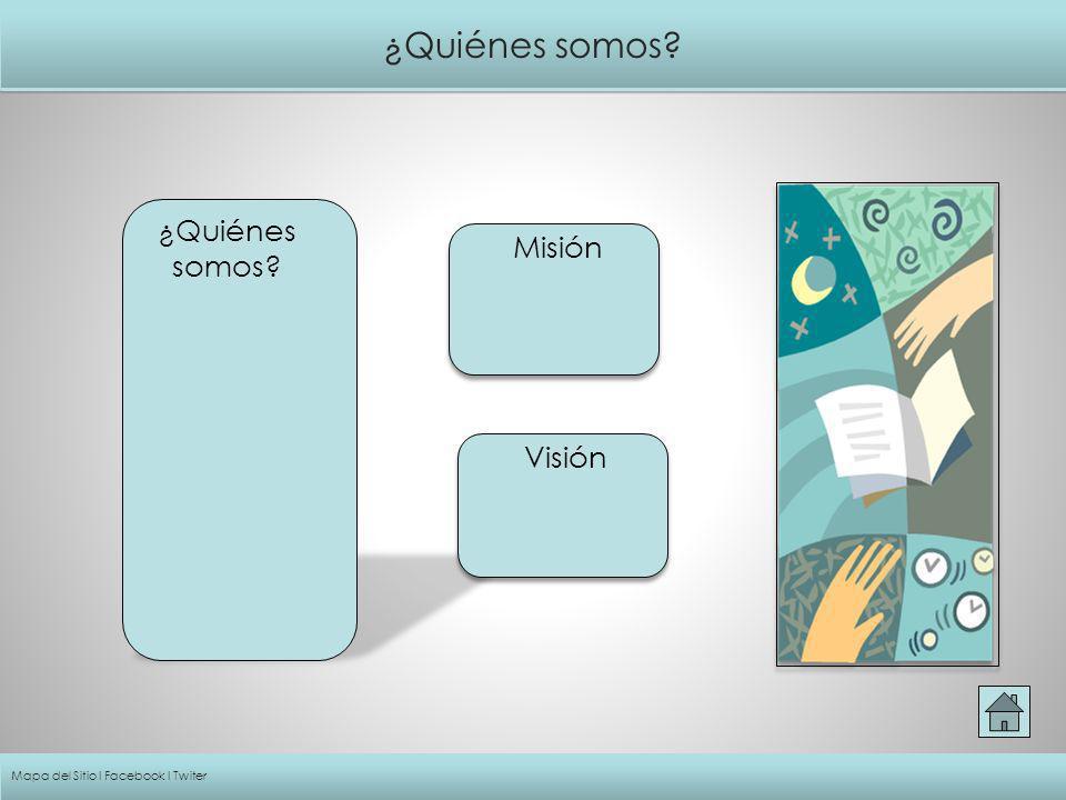 ¿Quiénes somos ¿Quiénes somos Misión Visión
