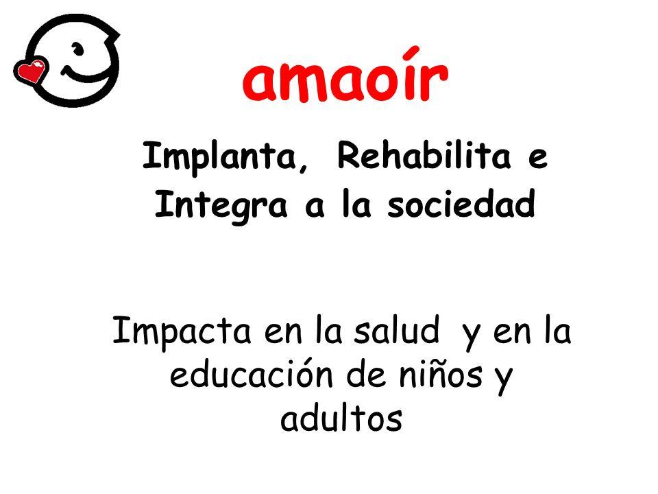 amaoír Implanta, Rehabilita e Integra a la sociedad