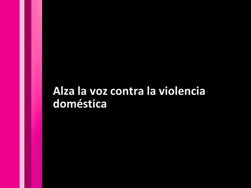 Alza la voz contra la violencia doméstica
