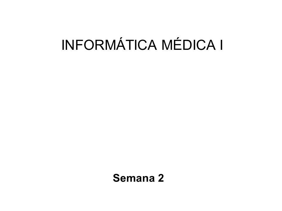 INFORMÁTICA MÉDICA I Semana 2