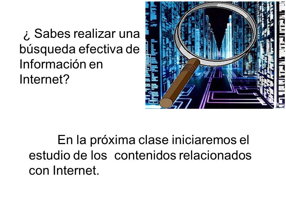 ¿ Sabes realizar una búsqueda efectiva de Información en Internet