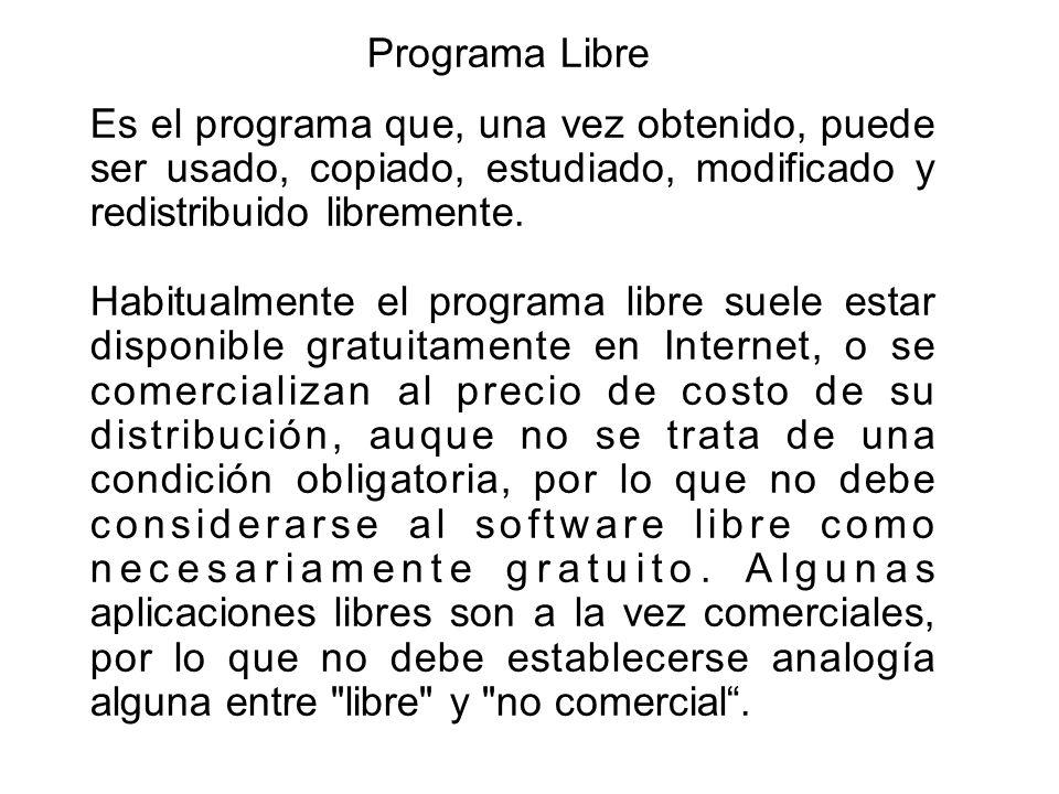 Programa Libre Es el programa que, una vez obtenido, puede ser usado, copiado, estudiado, modificado y.