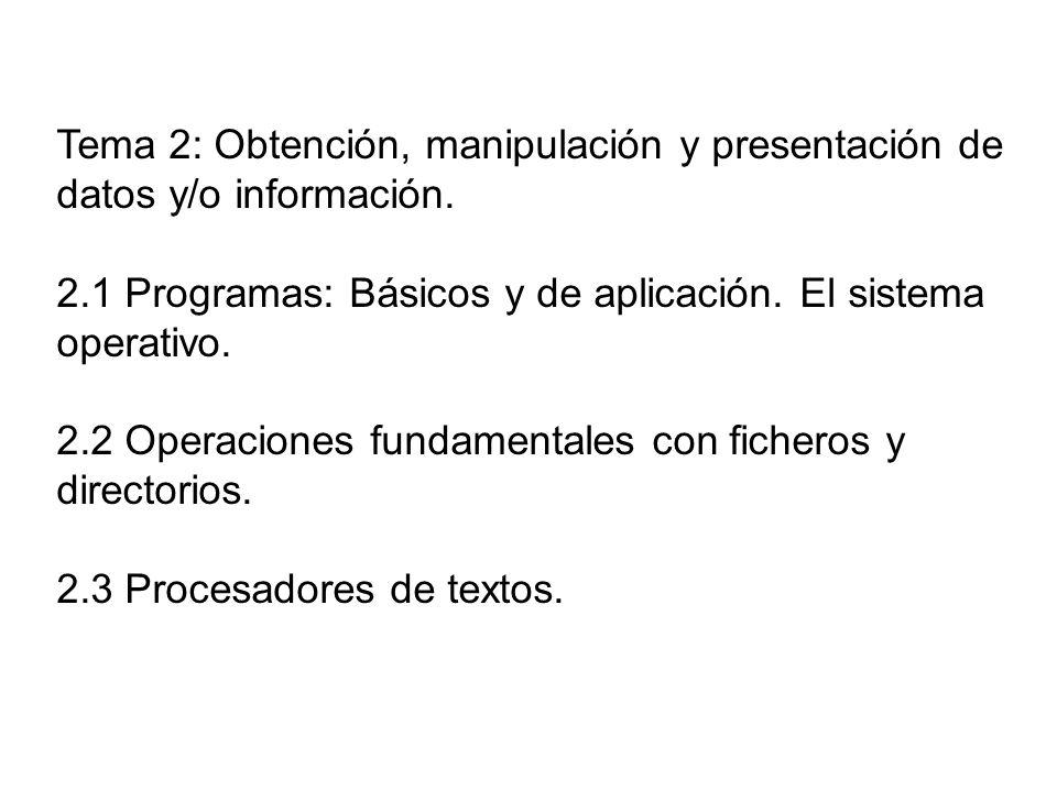 Tema 2: Obtención, manipulación y presentación de datos y/o información.