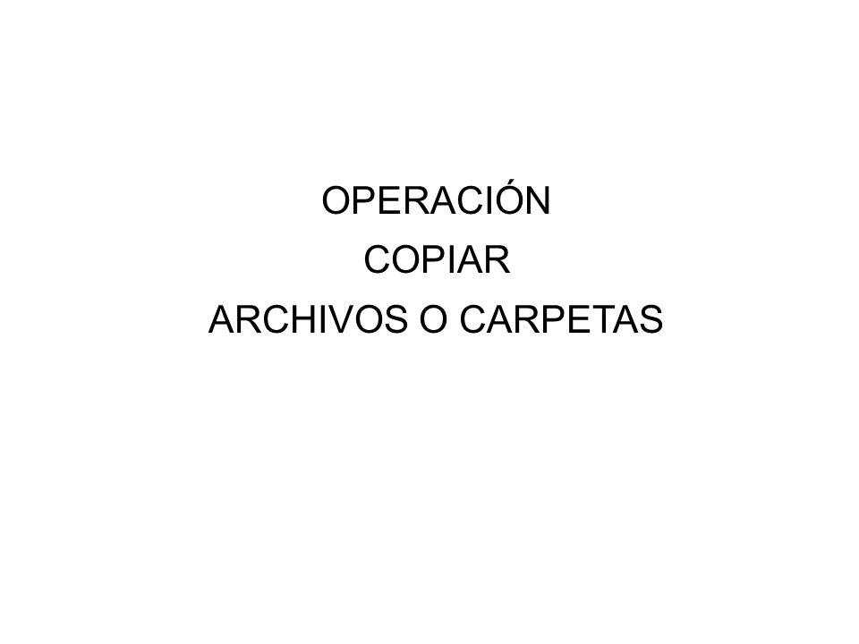 OPERACIÓN COPIAR ARCHIVOS O CARPETAS