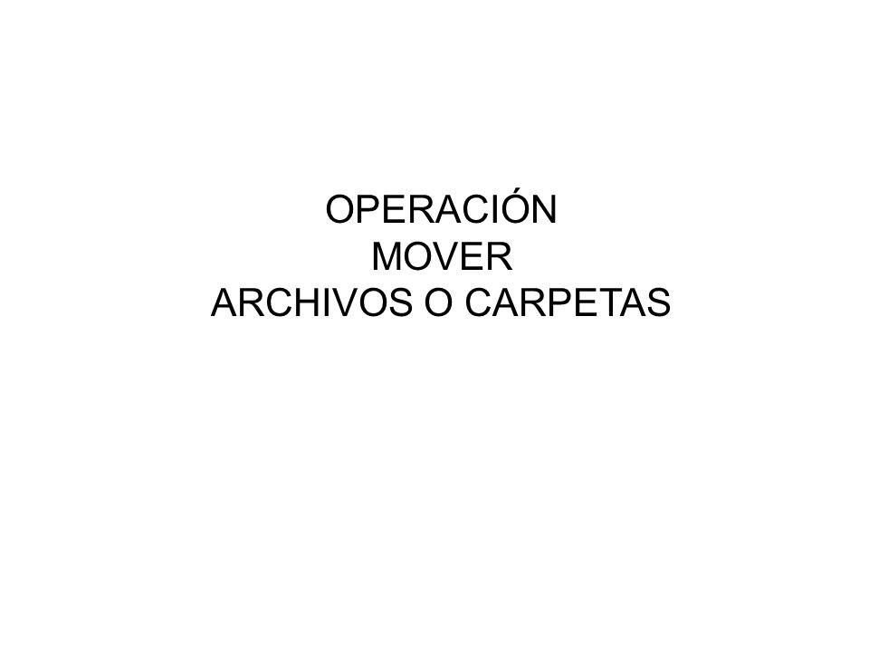 OPERACIÓN MOVER ARCHIVOS O CARPETAS