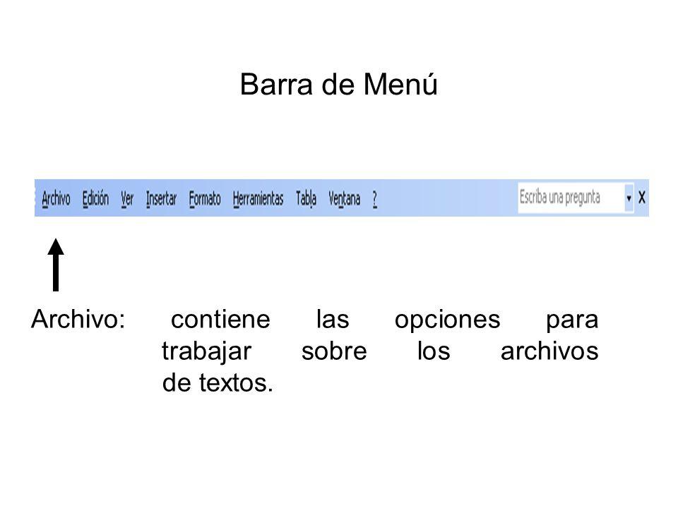 Barra de Menú Archivo: contiene las opciones para trabajar sobre los archivos de textos.