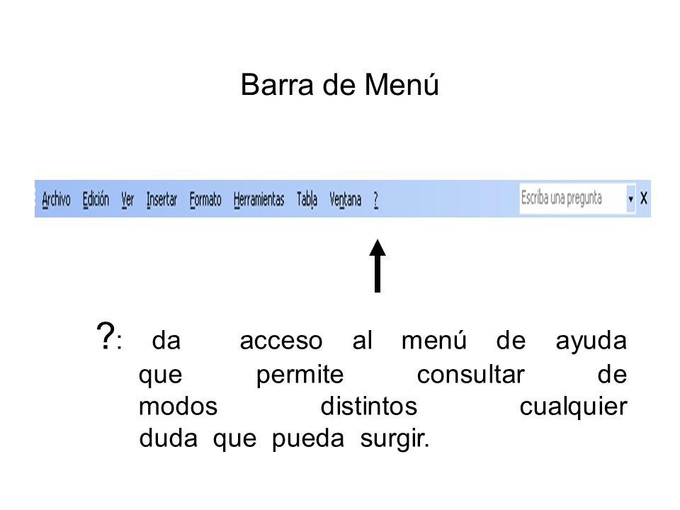 Barra de Menú : da acceso al menú de ayuda que permite consultar de modos distintos cualquier duda que pueda surgir.