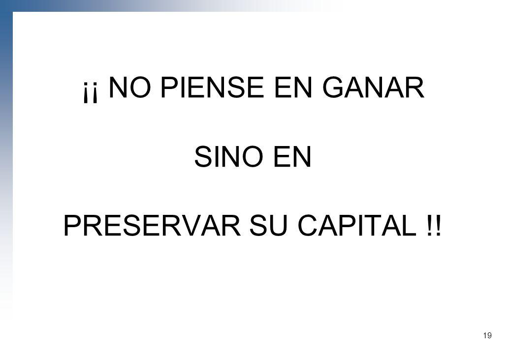 ¡¡ NO PIENSE EN GANAR SINO EN PRESERVAR SU CAPITAL !!