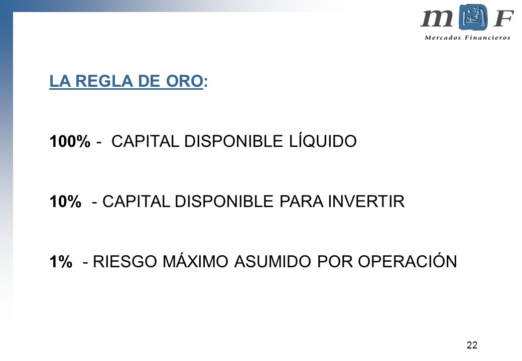 LA REGLA DE ORO: 100% - CAPITAL DISPONIBLE LÍQUIDO.
