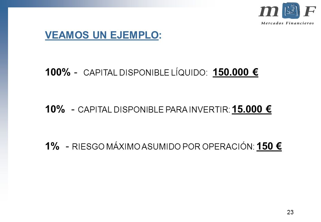 VEAMOS UN EJEMPLO: 100% - CAPITAL DISPONIBLE LÍQUIDO: 150.000 € 10% - CAPITAL DISPONIBLE PARA INVERTIR: 15.000 €
