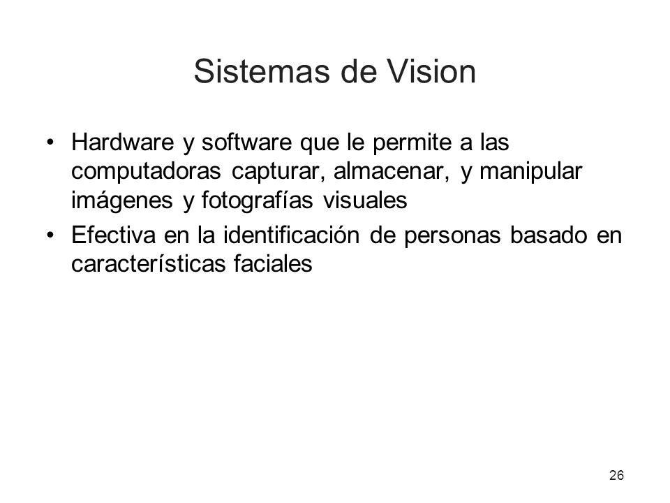 Sistemas de Vision Hardware y software que le permite a las computadoras capturar, almacenar, y manipular imágenes y fotografías visuales.