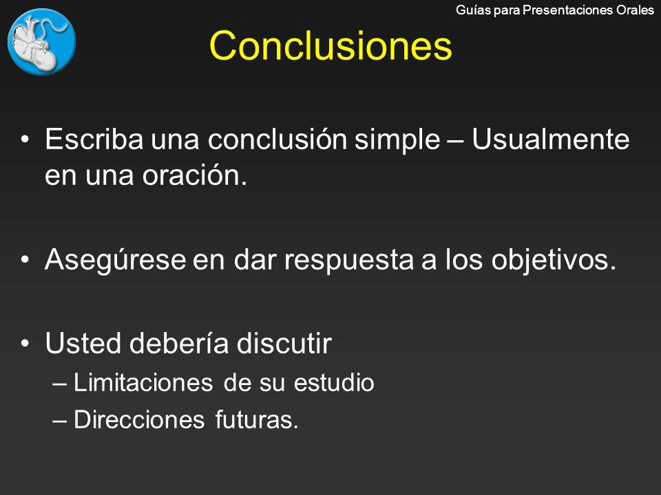 Conclusiones Guías para Presentaciones Orales. Escriba una conclusión simple – Usualmente en una oración.