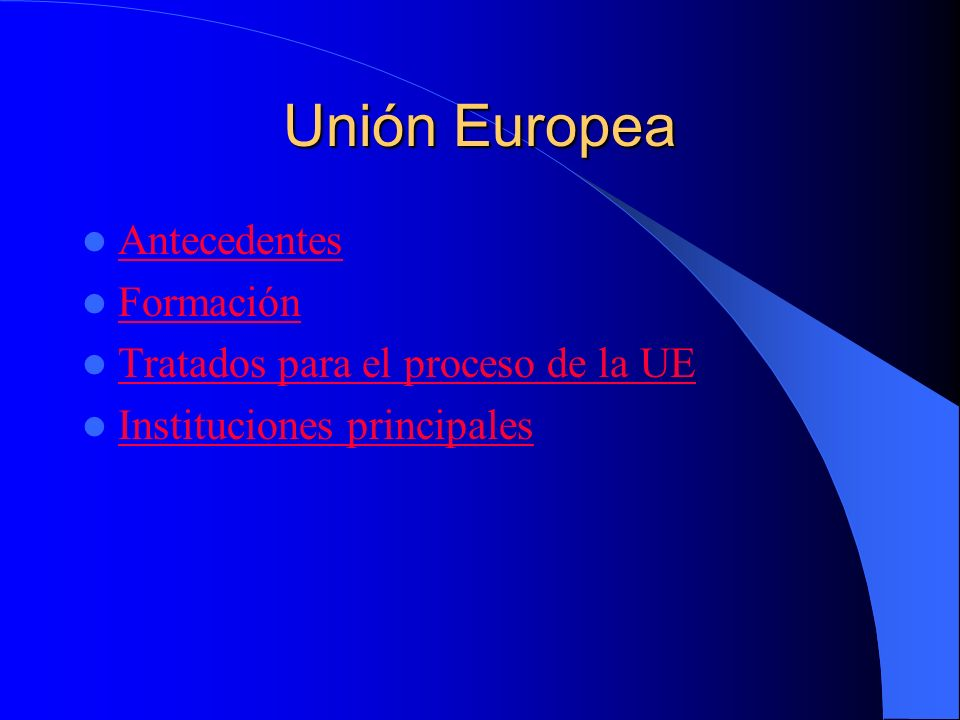 Unión Europea Antecedentes Formación Tratados para el proceso de la UE
