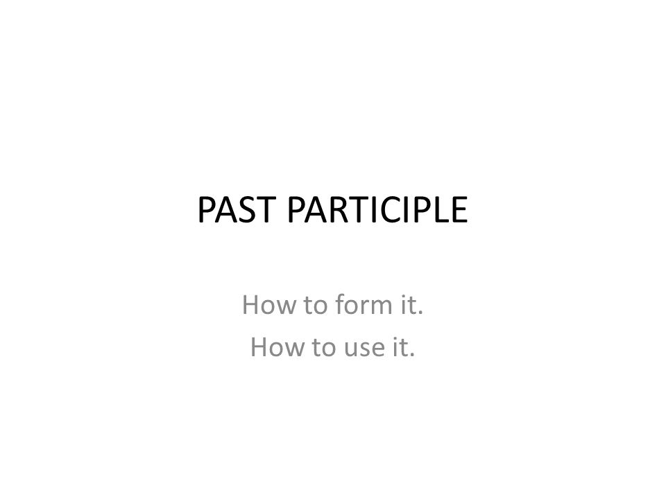 How to form it. How to use it.