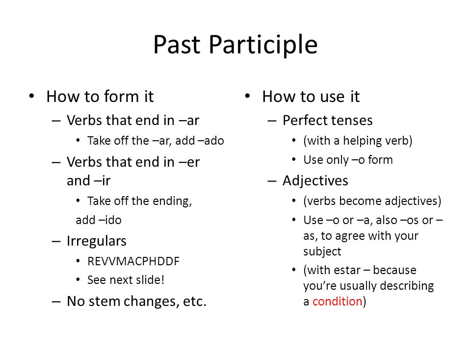 Past Participle How to form it How to use it Verbs that end in –ar