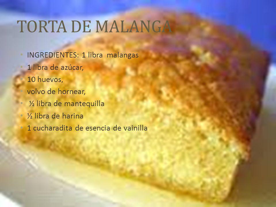 TORTA DE MALANGA INGREDIENTES: 1 libra malangas 1 libra de azúcar,
