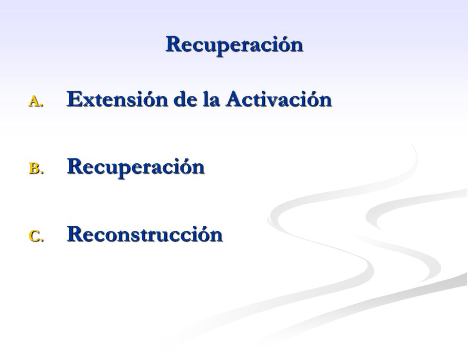 Recuperación Extensión de la Activación Recuperación Reconstrucción