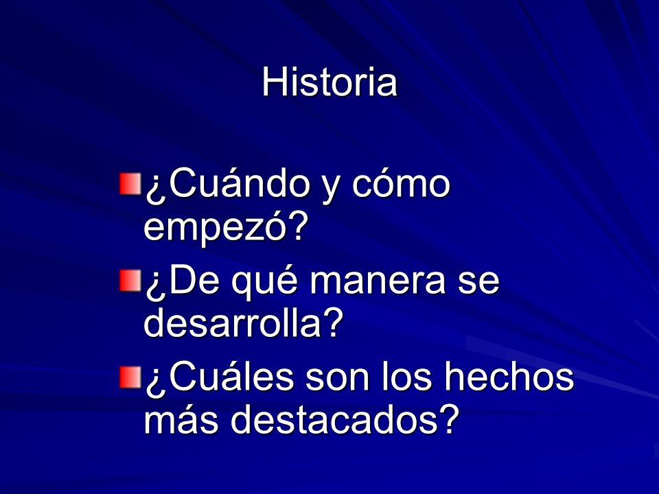 Historia ¿Cuándo y cómo empezó. ¿De qué manera se desarrolla.