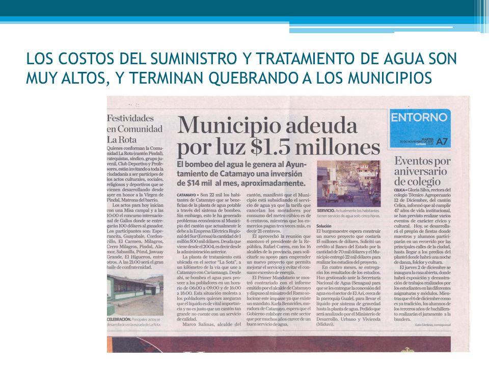 LOS COSTOS DEL SUMINISTRO Y TRATAMIENTO DE AGUA SON MUY ALTOS, Y TERMINAN QUEBRANDO A LOS MUNICIPIOS