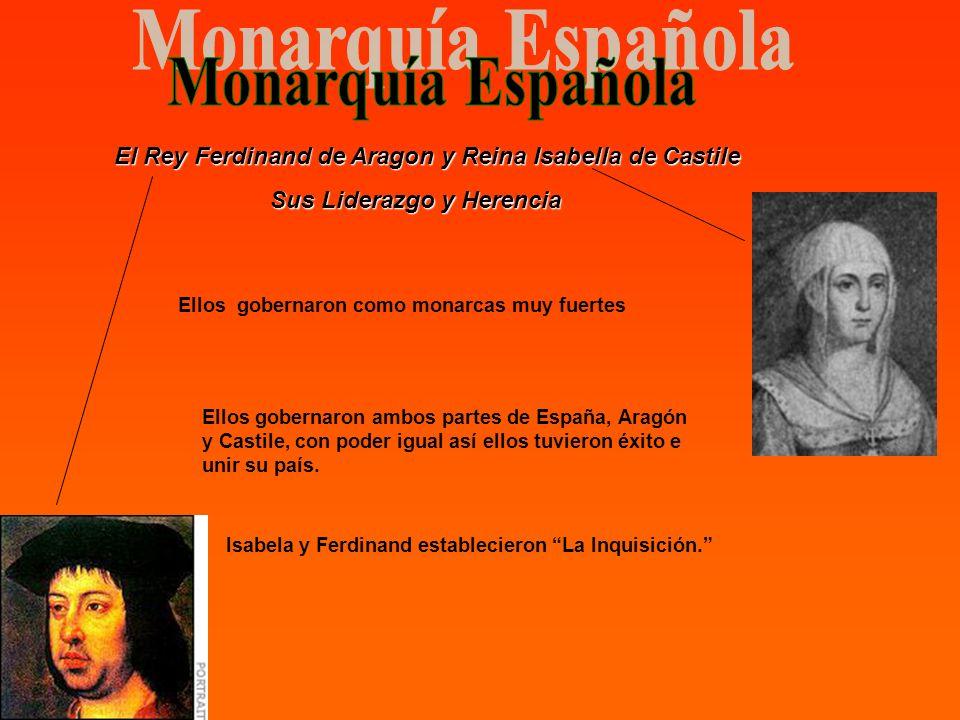 Monarquía Española El Rey Ferdinand de Aragon y Reina Isabella de Castile. Sus Liderazgo y Herencia.