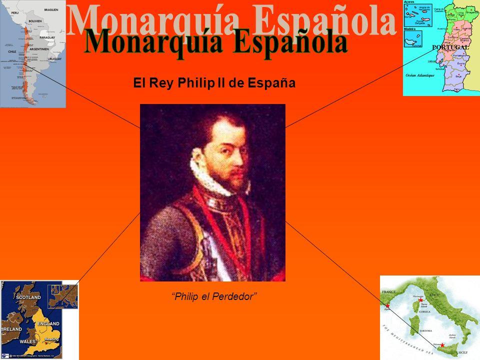 Monarquía Española El Rey Philip II de España Philip el Perdedor