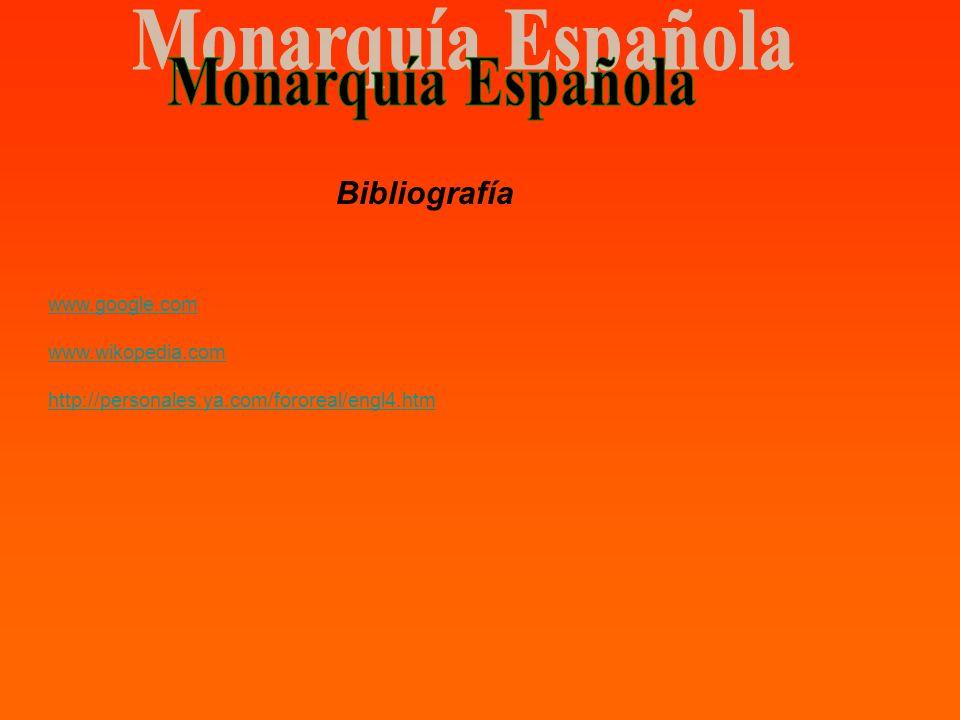 Monarquía Española Bibliografía www.google.com www.wikopedia.com