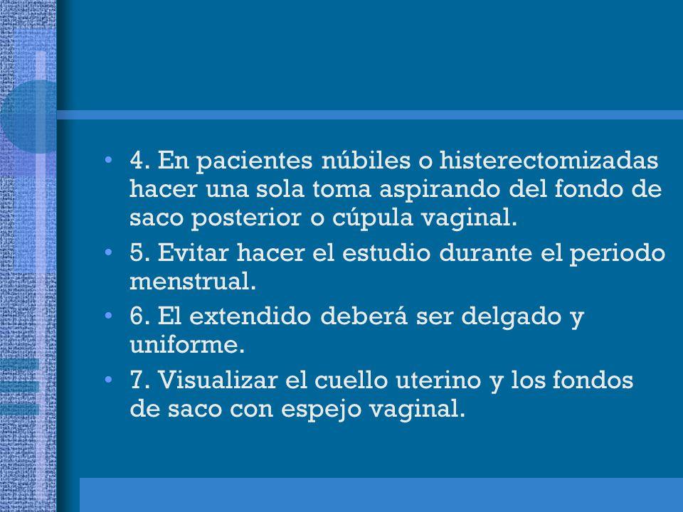 4. En pacientes núbiles o histerectomizadas hacer una sola toma aspirando del fondo de saco posterior o cúpula vaginal.