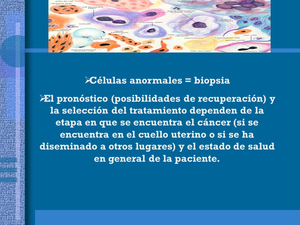 Células anormales = biopsia