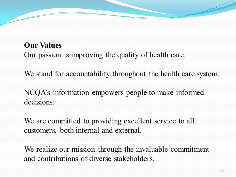Our Values Our passion is improving the quality of health care. We stand for accountability throughout the health care system.