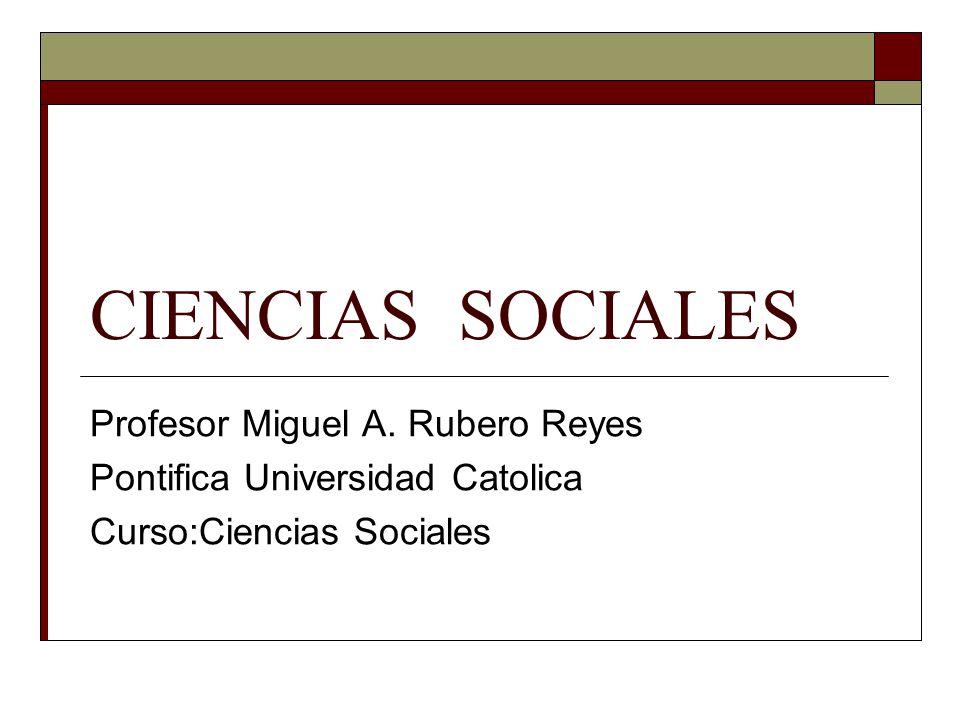 CIENCIAS SOCIALES Profesor Miguel A. Rubero Reyes