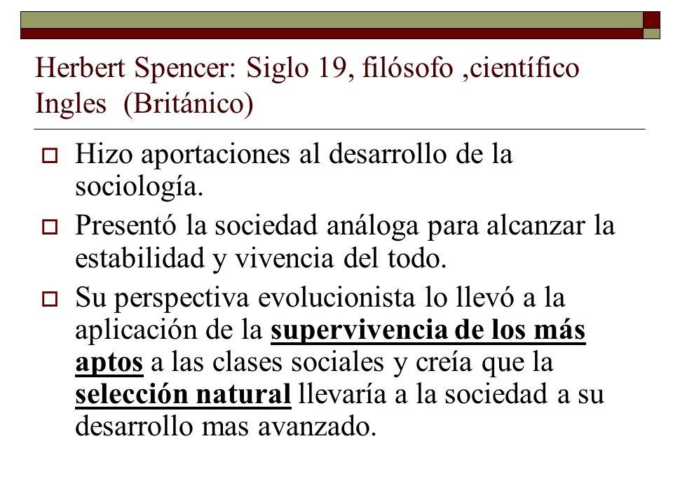 Herbert Spencer: Siglo 19, filósofo ,científico Ingles (Británico)
