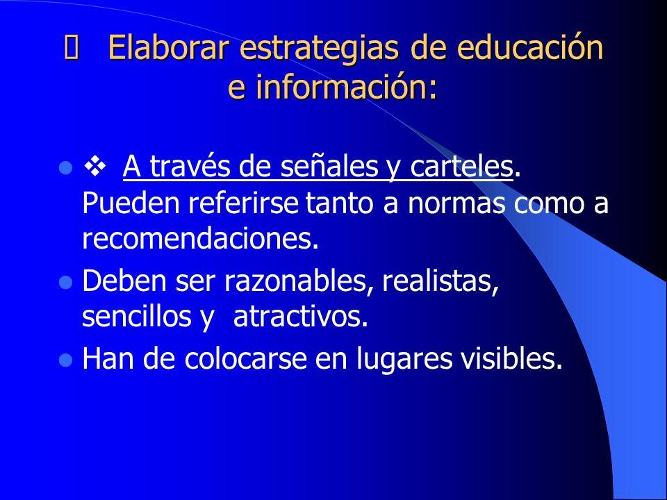 Ø Elaborar estrategias de educación e información: