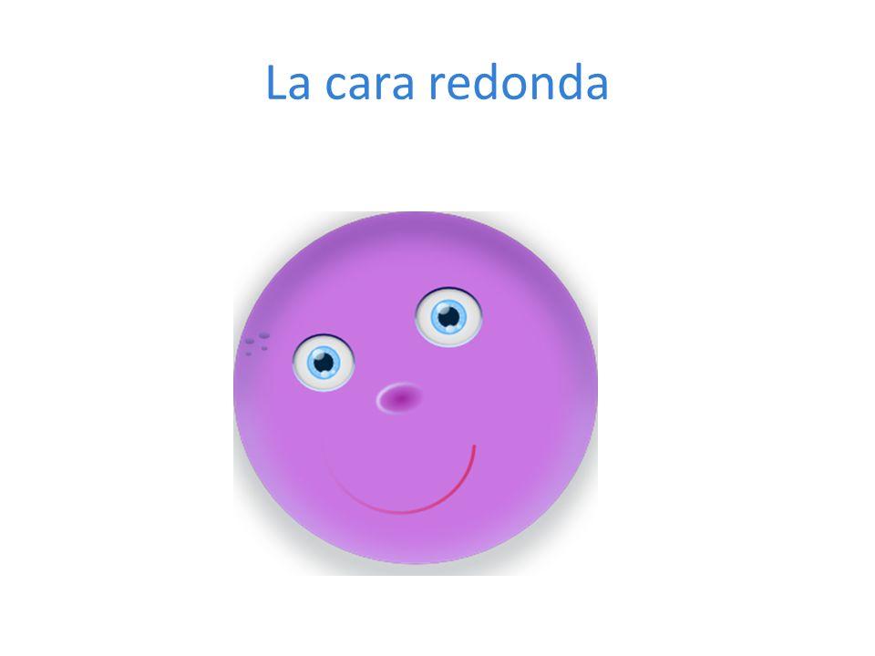 La cara redonda