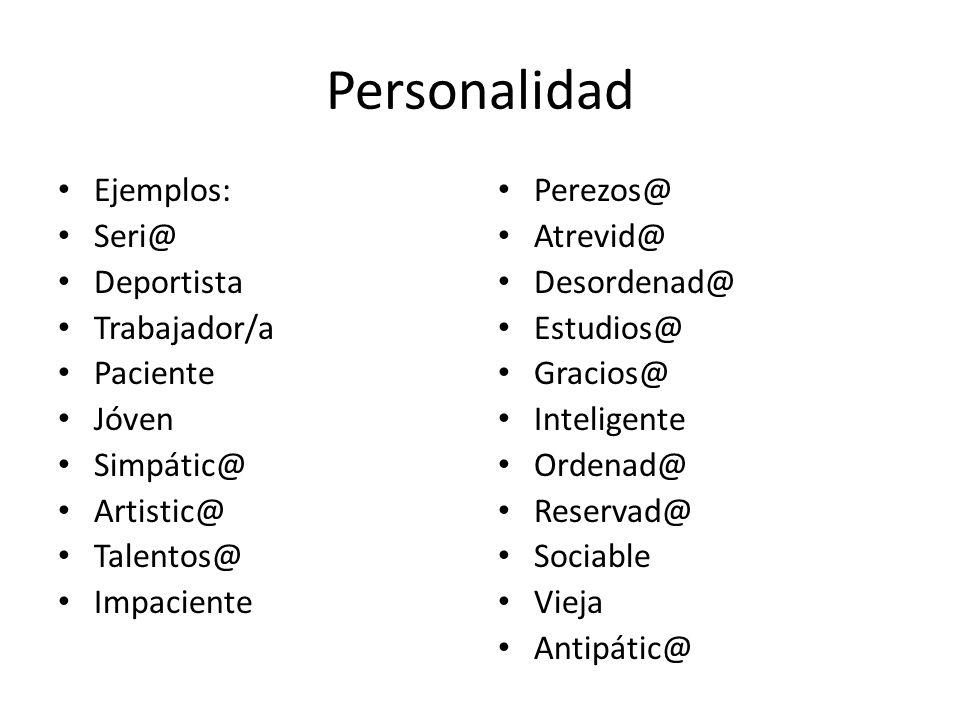 Personalidad Ejemplos: Seri@ Deportista Trabajador/a Paciente Jóven