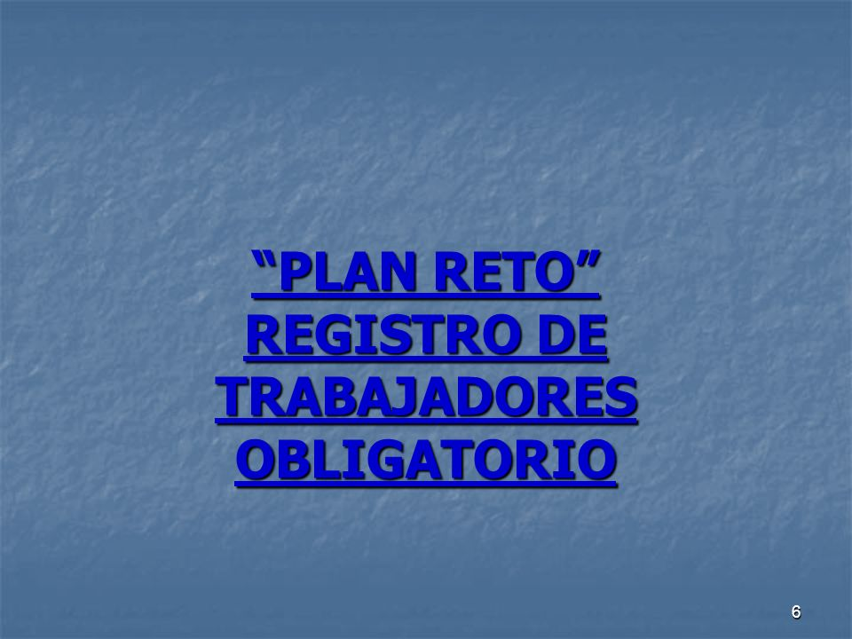 PLAN RETO REGISTRO DE TRABAJADORES OBLIGATORIO