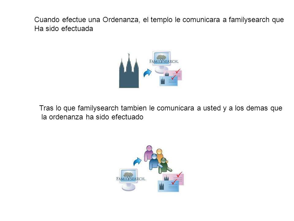 Cuando efectue una Ordenanza, el templo le comunicara a familysearch que