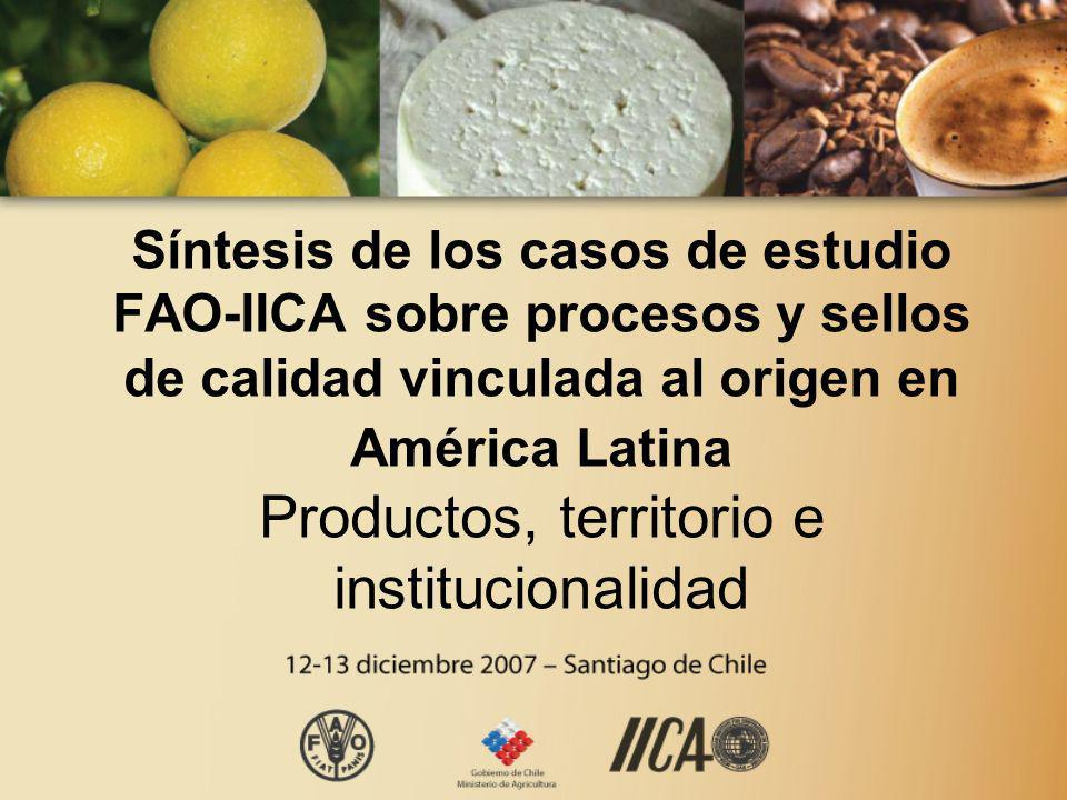 Síntesis de los casos de estudio FAO-IICA sobre procesos y sellos de calidad vinculada al origen en América Latina Productos, territorio e institucionalidad